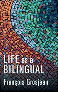 Life as  a Bilingual (Grosjean)